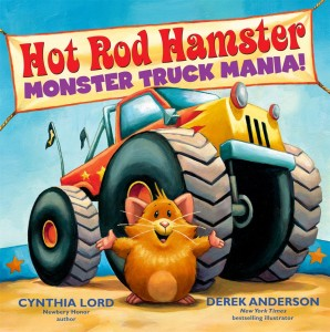 Hot Rod Hamster: Monster Truck Mania by Cynthia Lord and Derek Anderson