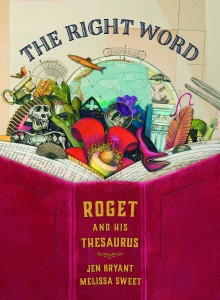 The Right Word: Roget and His Thesarus by Jennifer Bryant