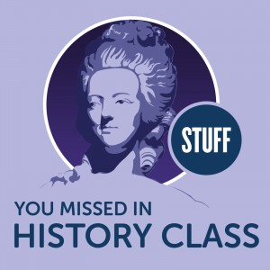 Stuff You Missed in History Class Podcast