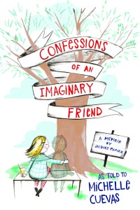 Confessions of an Imaginary Friend: A Memoir by Jacques Papier, Michelle Cuevas