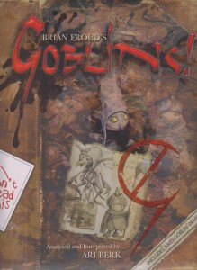 Goblins! : a survival guide and fiasco in four parts by Brian Froud, Ari Berk, Wendy Froud