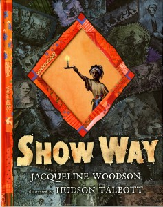 Show Way by Jacqueline Woodson and Hudson Talbott