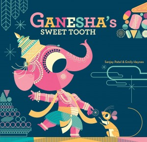 Ganesha's Sweet Tooth by Sanjay Patel and Emily Haynes