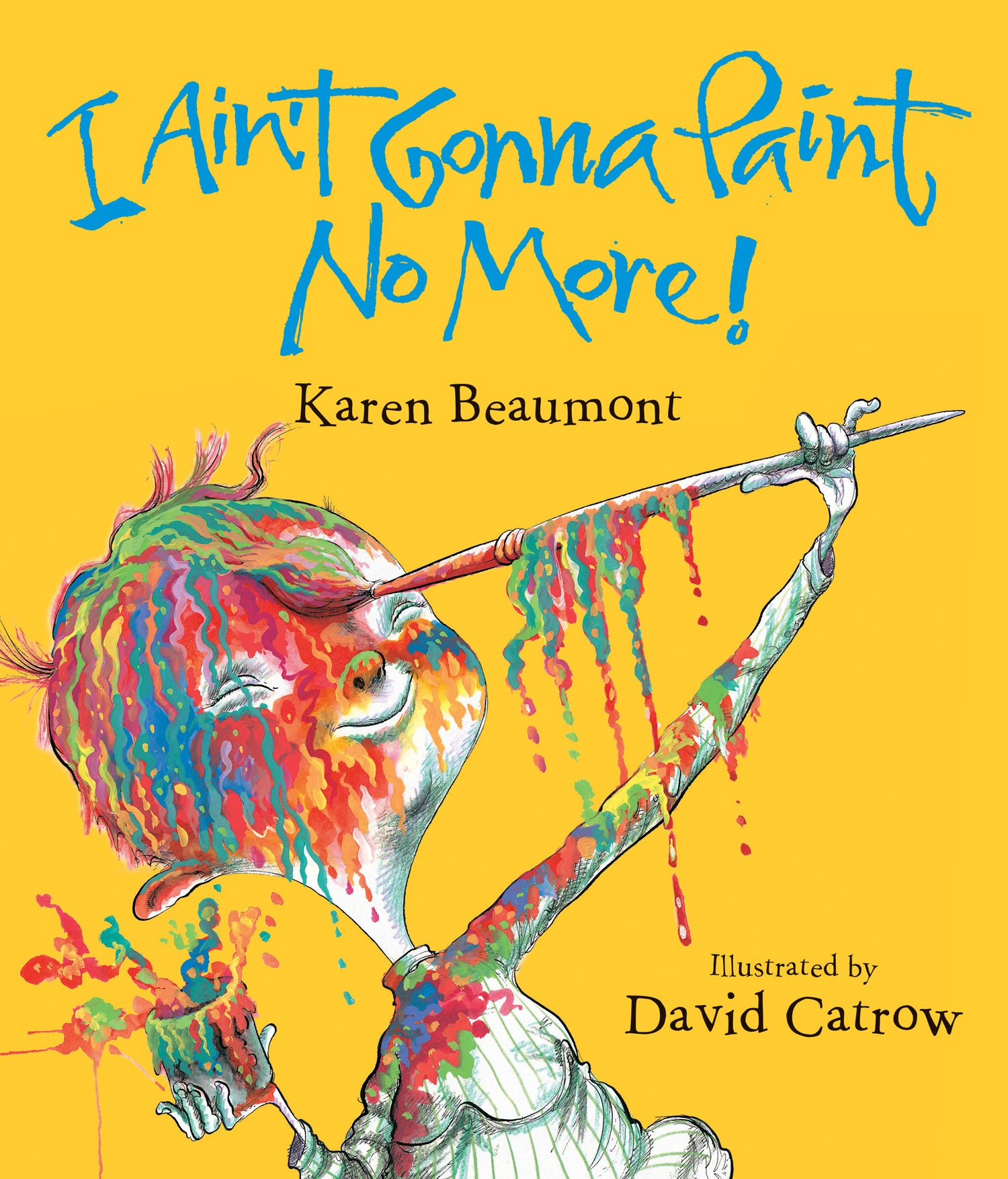 I Ain't Gonna Paint No More! by Karen Beaumont and David Catrow