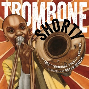"Trombone Shorty by Troy ""Trombone Shorty"" Andrews and Bryan Collier"