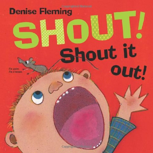 Shout! Shout it Out! by Denise Fleming