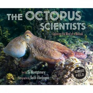 The Octopus Scientists by Sy Montgomery and Keith Ellenbogen