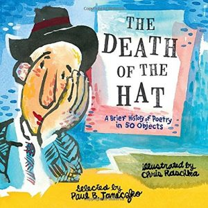 The Death of the Hat: A Brief History of Poetry in 50 Objects selected by Paul B. Janeczko and illustrated by Chris Raschka
