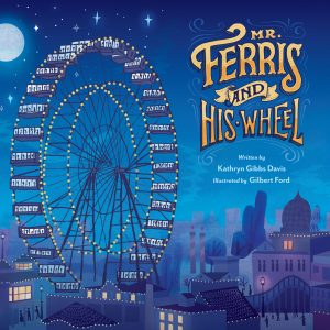 Mr. Ferris and His Wheel by Kathryn Gibbs Davis and Gilbert Ford