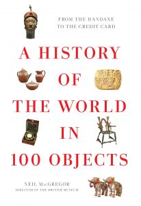 A History of the World in 100 Objects: From the Handaxe to the Credit Card by Neil MacGregor