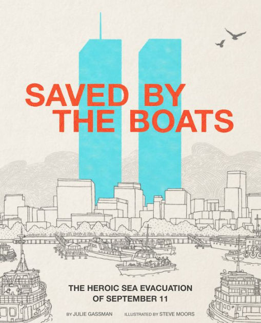 Saved by the Boats: The Heroic Sea Evacuation of September 11 by Julie Gassman and Steve Moors