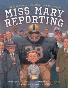 Miss Mary Reporting: The True Story of Sportswriter Mary Garber by Sue Macy and C. F. Payne
