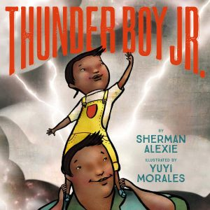 Thunder Boy Jr. by Sherman Alexie and Yuyi Morales