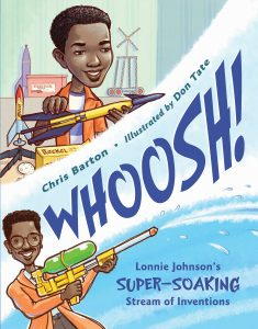 Whoosh!: Lonnie Johnson's Super-Soaking Stream of Inventions by Chris Barton and Don Tate