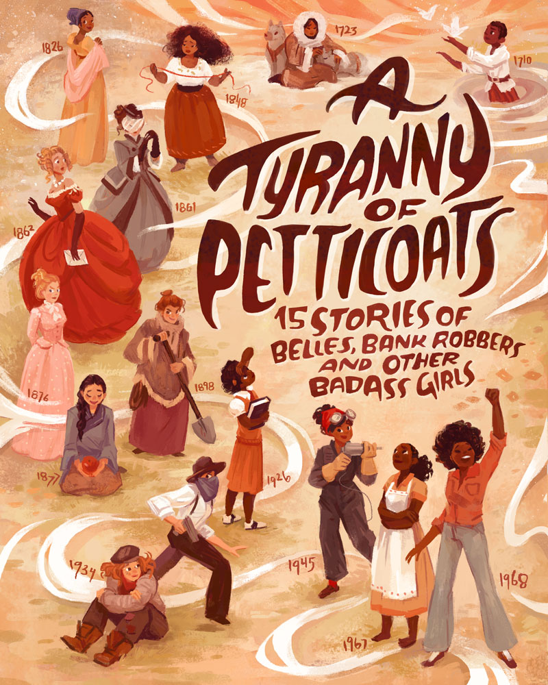 Tyranny of Petticoats: 15 Stories of Belles, Bank Robbers and Other Badass Girls by Jessica Spotswood, ed